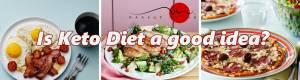 Is Keto Diet a good idea?